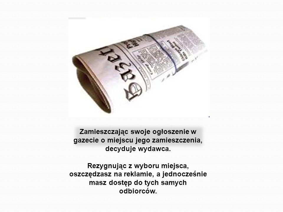 Zamieszczając swoje ogłoszenie w gazecie o miejscu jego zamieszczenia, decyduje wydawca. Rezygnując z wyboru miejsca, oszczędzasz na reklamie, a jedno