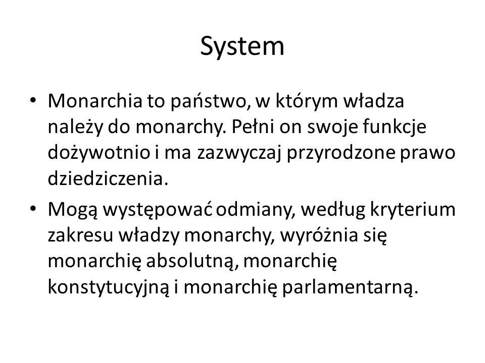 System Monarchia to państwo, w którym władza należy do monarchy. Pełni on swoje funkcje dożywotnio i ma zazwyczaj przyrodzone prawo dziedziczenia. Mog