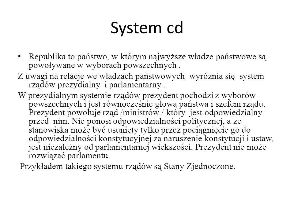 System cd Republika to państwo, w którym najwyższe władze państwowe są powoływane w wyborach powszechnych. Z uwagi na relacje we władzach państwowych