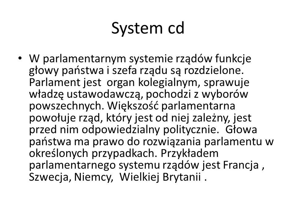 System cd W parlamentarnym systemie rządów funkcje głowy państwa i szefa rządu są rozdzielone. Parlament jest organ kolegialnym, sprawuje władzę ustaw