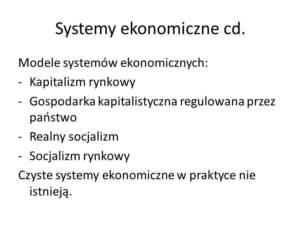 Systemy ekonomiczne cd. Modele systemów ekonomicznych: -Kapitalizm rynkowy -Gospodarka kapitalistyczna regulowana przez państwo -Realny socjalizm -Soc