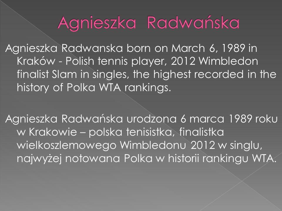Agnieszka Radwanska born on March 6, 1989 in Kraków - Polish tennis player, 2012 Wimbledon finalist Slam in singles, the highest recorded in the histo