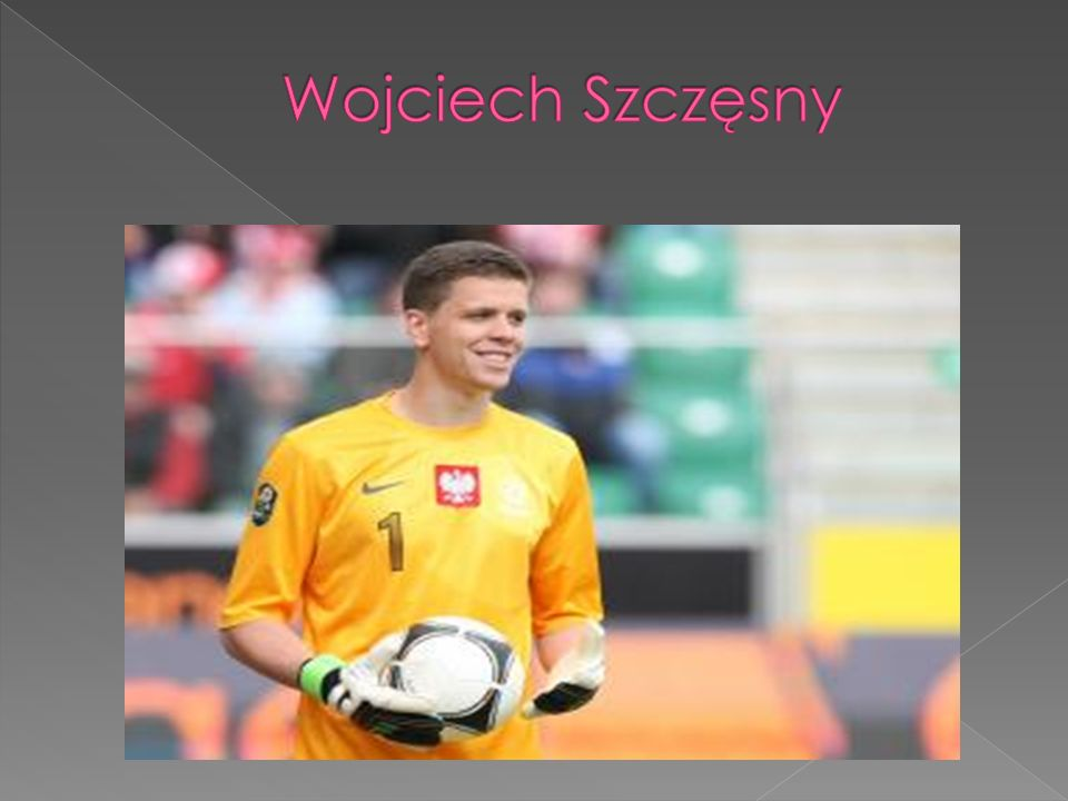 Wojciech Szczęsny was born on18 April 1990 in Warsaw - Polish football player who plays as a goalkeeper for Arsenal and for the Polish national team.
