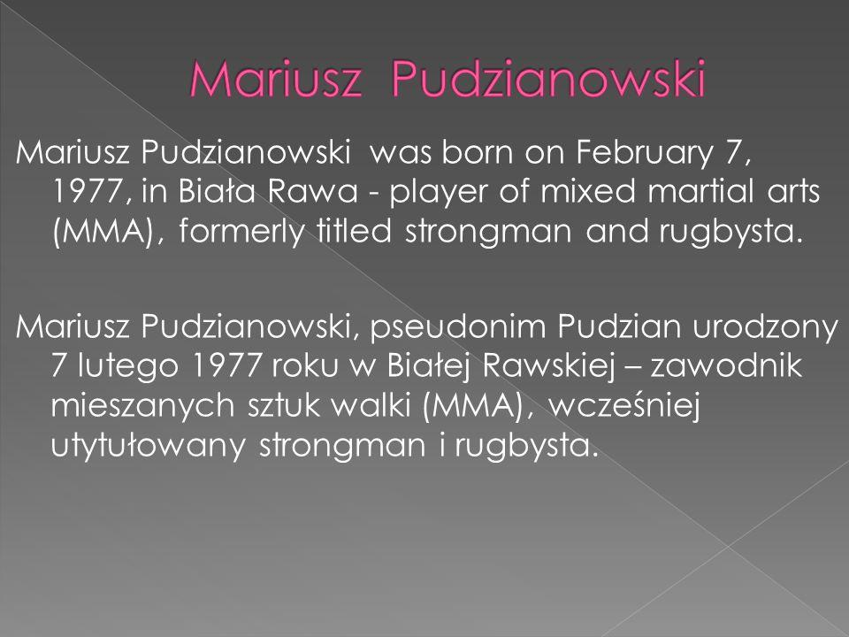 Mariusz Pudzianowski was born on February 7, 1977, in Biała Rawa - player of mixed martial arts (MMA), formerly titled strongman and rugbysta. Mariusz