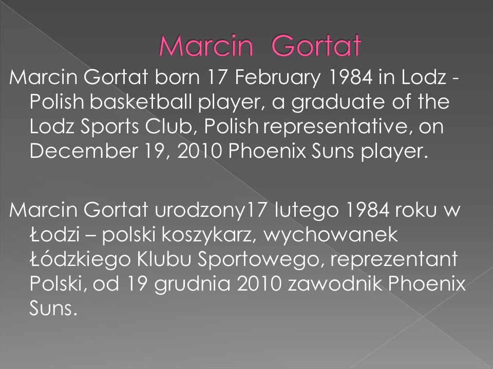 Marcin Gortat born 17 February 1984 in Lodz - Polish basketball player, a graduate of the Lodz Sports Club, Polish representative, on December 19, 201