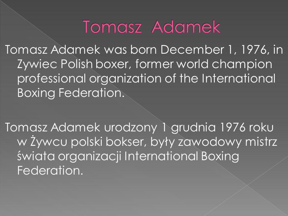 Tomasz Adamek was born December 1, 1976, in Zywiec Polish boxer, former world champion professional organization of the International Boxing Federatio