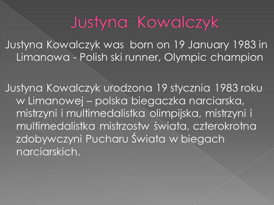 Justyna Kowalczyk was born on 19 January 1983 in Limanowa - Polish ski runner, Olympic champion Justyna Kowalczyk urodzona 19 stycznia 1983 roku w Lim