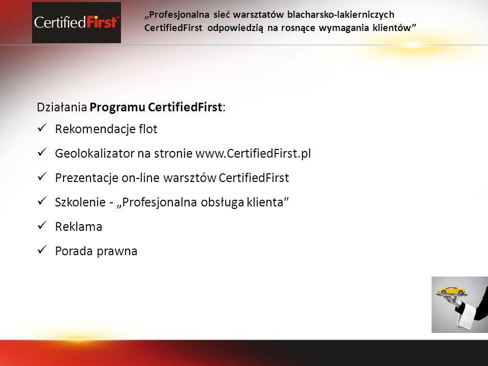 Działania Programu CertifiedFirst: Rekomendacje flot Geolokalizator na stronie www.CertifiedFirst.pl Prezentacje on-line warsztów CertifiedFirst Szkolenie - Profesjonalna obsługa klienta Reklama Porada prawna Profesjonalna sieć warsztatów blacharsko-lakierniczych CertifiedFirst odpowiedzią na rosnące wymagania klientów
