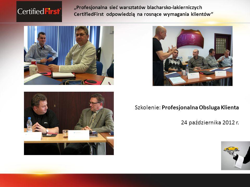 Profesjonalna sieć warsztatów blacharsko-lakierniczych CertifiedFirst odpowiedzią na rosnące wymagania klientów Szkolenie: Profesjonalna Obsluga Klienta 24 października 2012 r.