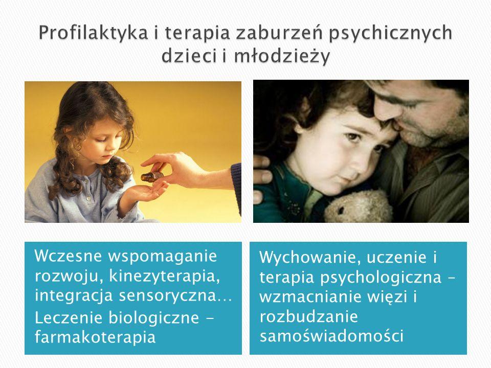 Wczesne wspomaganie rozwoju, kinezyterapia, integracja sensoryczna… Leczenie biologiczne - farmakoterapia Wychowanie, uczenie i terapia psychologiczna – wzmacnianie więzi i rozbudzanie samoświadomości