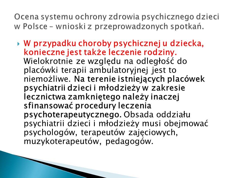 W przypadku choroby psychicznej u dziecka, konieczne jest także leczenie rodziny. Wielokrotnie ze względu na odległość do placówki terapii ambulatoryj