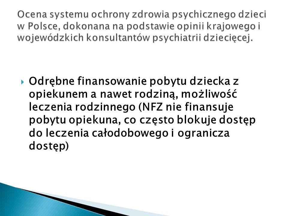 Odrębne finansowanie pobytu dziecka z opiekunem a nawet rodziną, możliwość leczenia rodzinnego (NFZ nie finansuje pobytu opiekuna, co często blokuje d