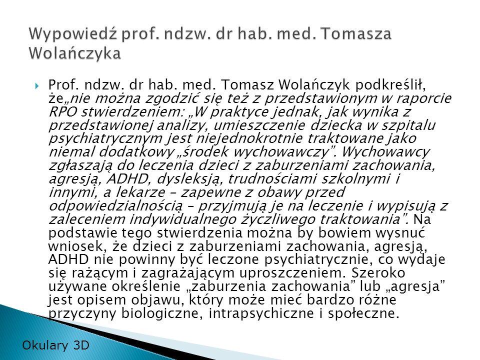 Prof. ndzw. dr hab. med. Tomasz Wolańczyk podkreślił, żenie można zgodzić się też z przedstawionym w raporcie RPO stwierdzeniem: W praktyce jednak, ja