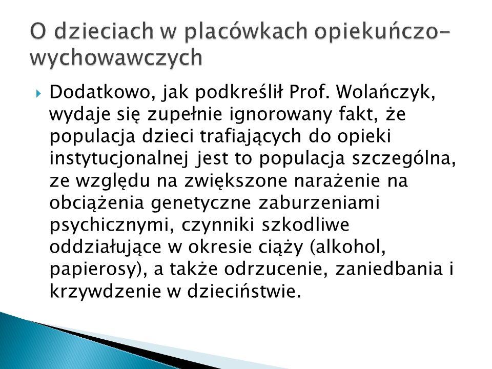 Dodatkowo, jak podkreślił Prof. Wolańczyk, wydaje się zupełnie ignorowany fakt, że populacja dzieci trafiających do opieki instytucjonalnej jest to po