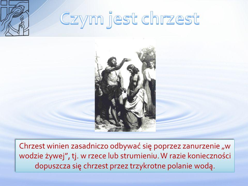 Chrzest winien zasadniczo odbywać się poprzez zanurzenie w wodzie żywej, tj. w rzece lub strumieniu. W razie konieczności dopuszcza się chrzest przez