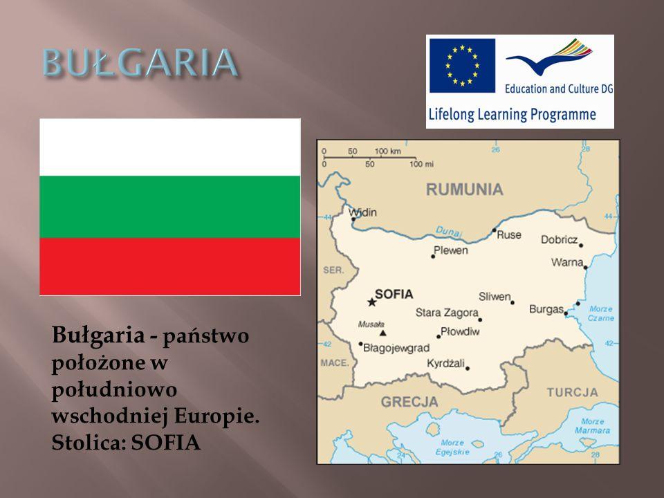 Bułgaria - państwo położone w południowo wschodniej Europie. Stolica: SOFIA