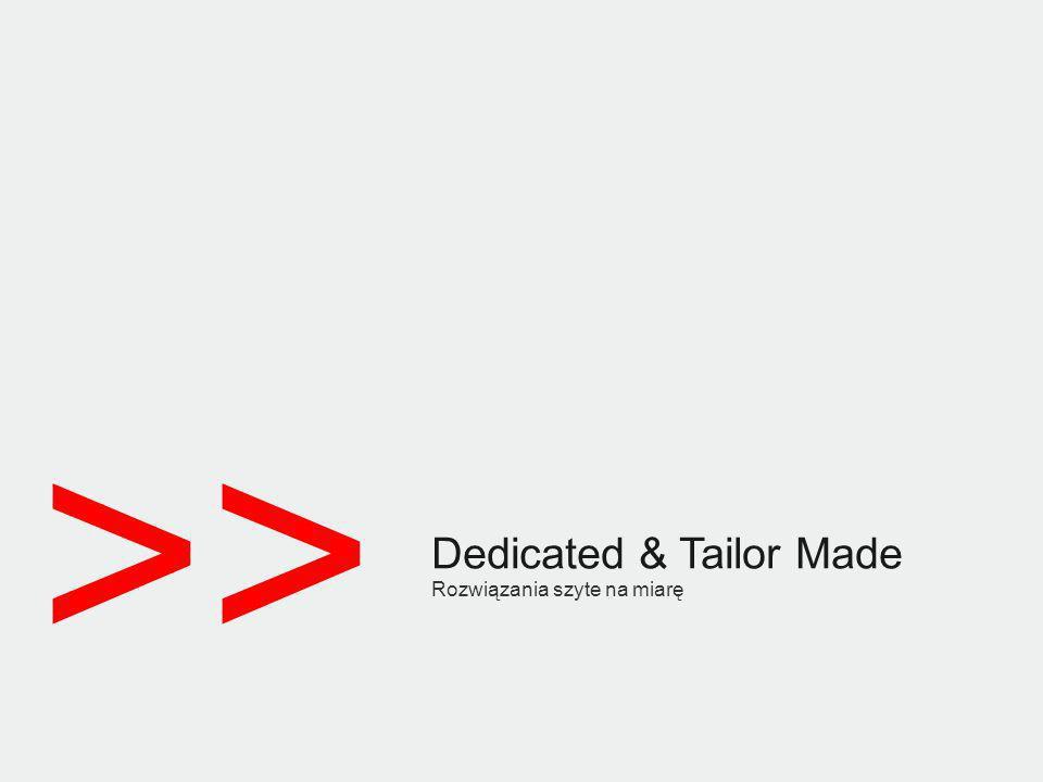 >> Dedicated & Tailor Made Rozwiązania szyte na miarę