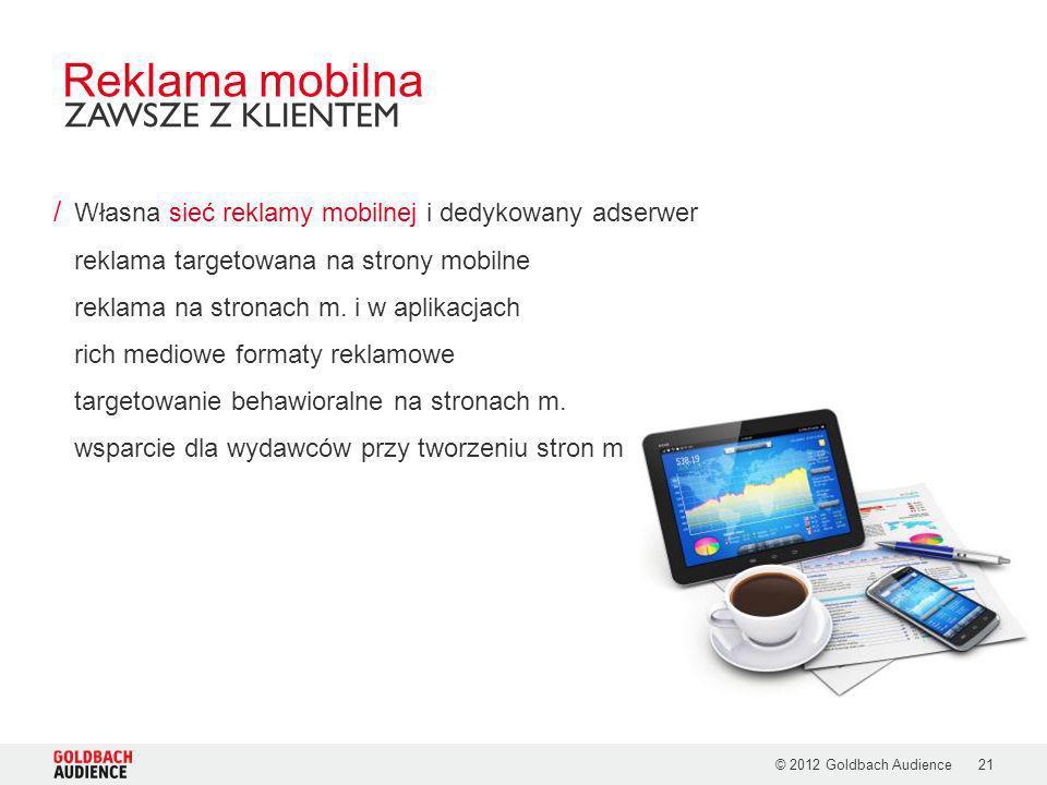 © 2012 Goldbach Audience21 / Własna sieć reklamy mobilnej i dedykowany adserwer reklama targetowana na strony mobilne reklama na stronach m. i w aplik