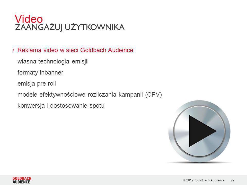 © 2012 Goldbach Audience22 /Reklama video w sieci Goldbach Audience własna technologia emisjii formaty inbanner emisja pre-roll modele efektywnościowe
