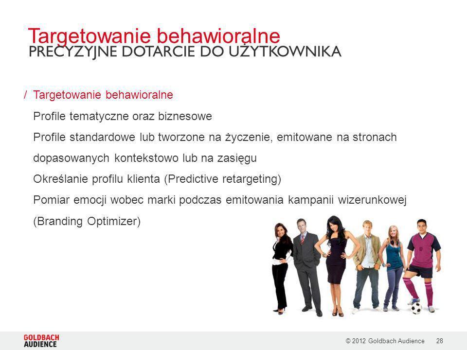 © 2012 Goldbach Audience28 /Targetowanie behawioralne Profile tematyczne oraz biznesowe Profile standardowe lub tworzone na życzenie, emitowane na str