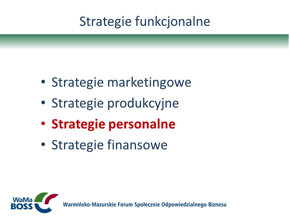 Strategie funkcjonalne Strategie marketingowe Strategie produkcyjne Strategie personalne Strategie finansowe