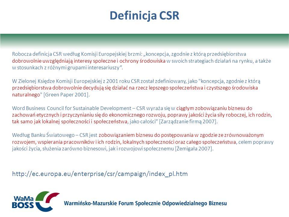 Definicja CSR Robocza definicja CSR według Komisji Europejskiej brzmi: koncepcja, zgodnie z którą przedsiębiorstwa dobrowolnie uwzględniają interesy s