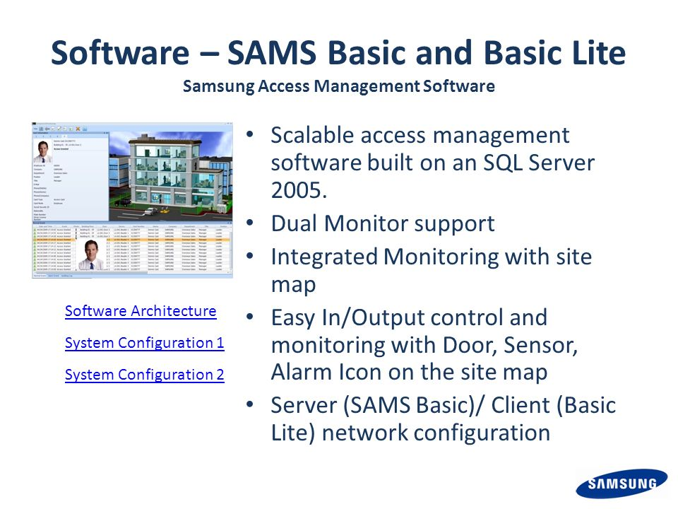 Software – SAMS Basic and Basic Lite Samsung Access Management Software Scalable access management software built on an SQL Server 2005. Dual Monitor