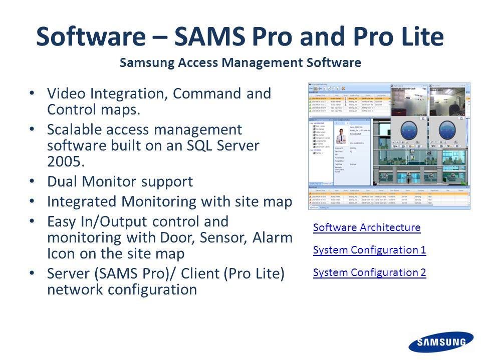 Software – SAMS Pro and Pro Lite Samsung Access Management Software Video Integration, Command and Control maps. Scalable access management software b
