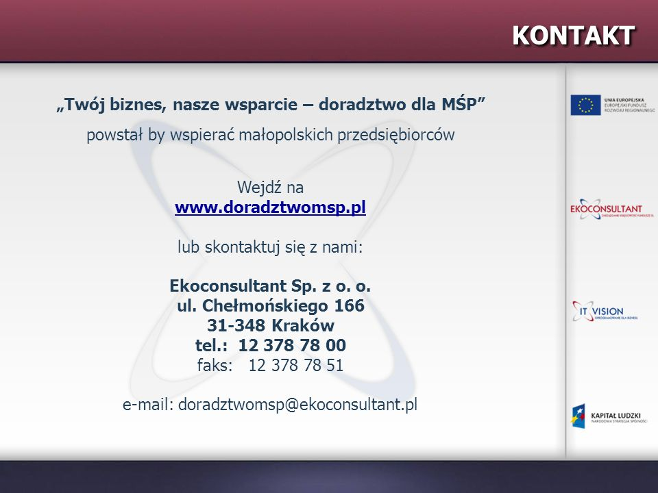 KONTAKT Twój biznes, nasze wsparcie – doradztwo dla MŚP powstał by wspierać małopolskich przedsiębiorców Wejdź na www.doradztwomsp.pl lub skontaktuj s