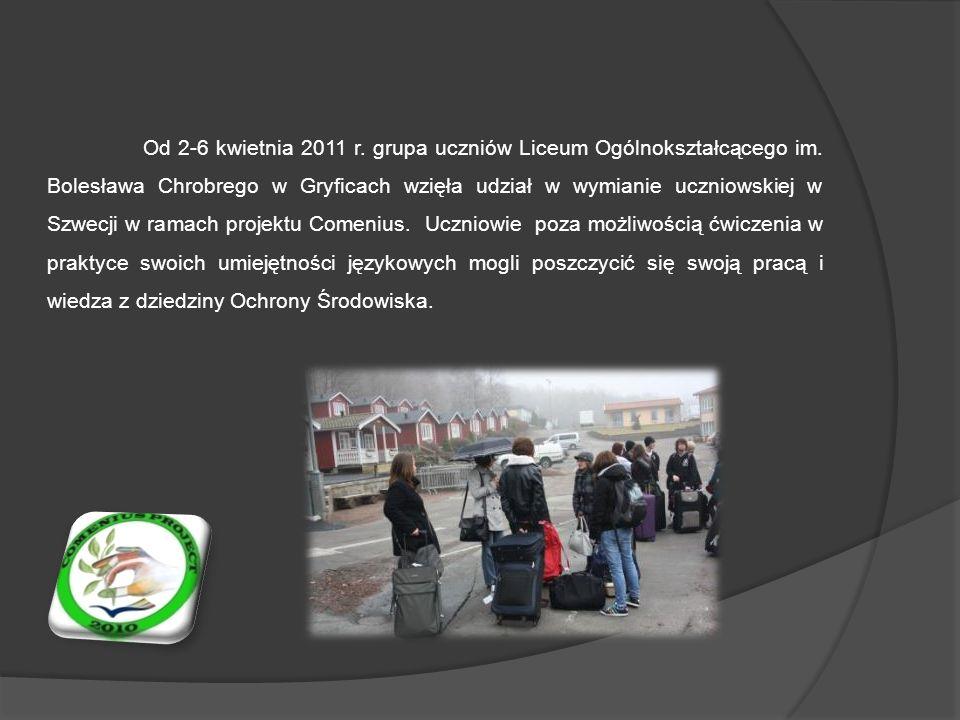 Od 2-6 kwietnia 2011 r. grupa uczniów Liceum Ogólnokształcącego im. Bolesława Chrobrego w Gryficach wzięła udział w wymianie uczniowskiej w Szwecji w