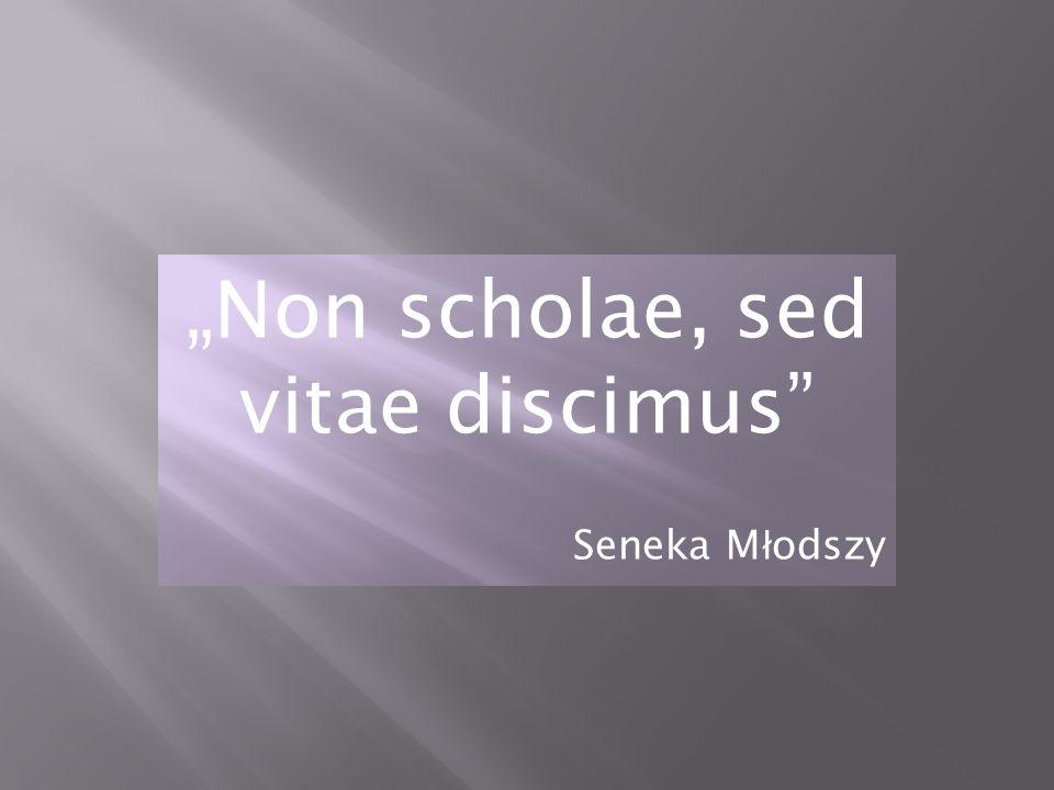 Non scholae, sed vitae discimus Seneka M ł odszy
