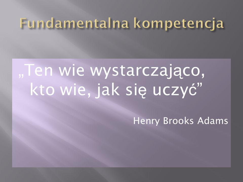 Ten wie wystarczaj ą co, kto wie, jak si ę uczy ć Henry Brooks Adams