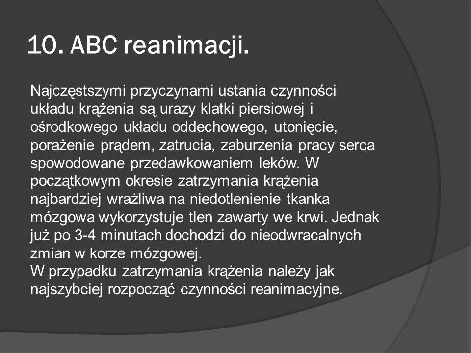10. ABC reanimacji. Najczęstszymi przyczynami ustania czynności układu krążenia są urazy klatki piersiowej i ośrodkowego układu oddechowego, utonięcie