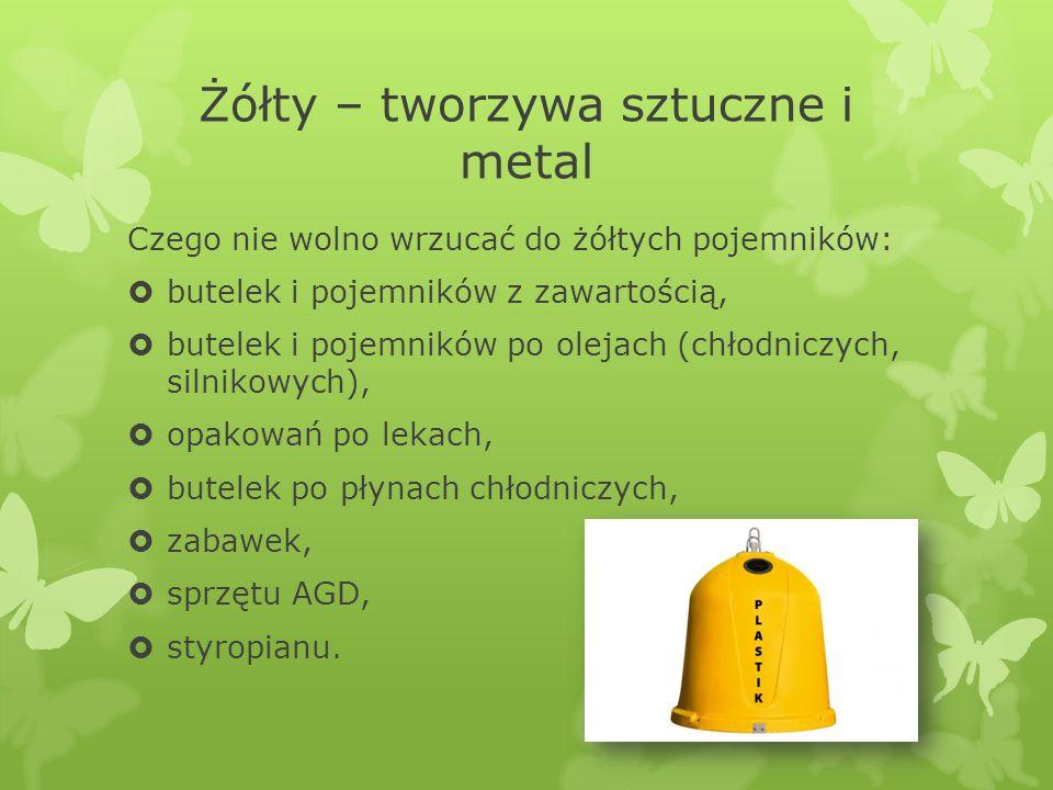 Żółty – tworzywa sztuczne i metal Czego nie wolno wrzucać do żółtych pojemników: butelek i pojemników z zawartością, butelek i pojemników po olejach (chłodniczych, silnikowych), opakowań po lekach, butelek po płynach chłodniczych, zabawek, sprzętu AGD, styropianu.
