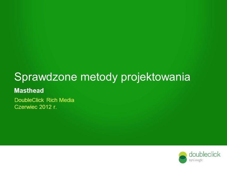 Google confidential Sprawdzone metody projektowania Masthead DoubleClick Rich Media Czerwiec 2012 r.