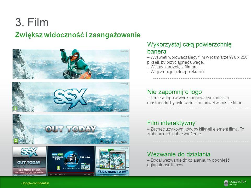 Google confidential 3. Film Zwiększ widoczność i zaangażowanie Wykorzystaj całą powierzchnię banera – Wyświetl wprowadzający film w rozmiarze 970 x 25