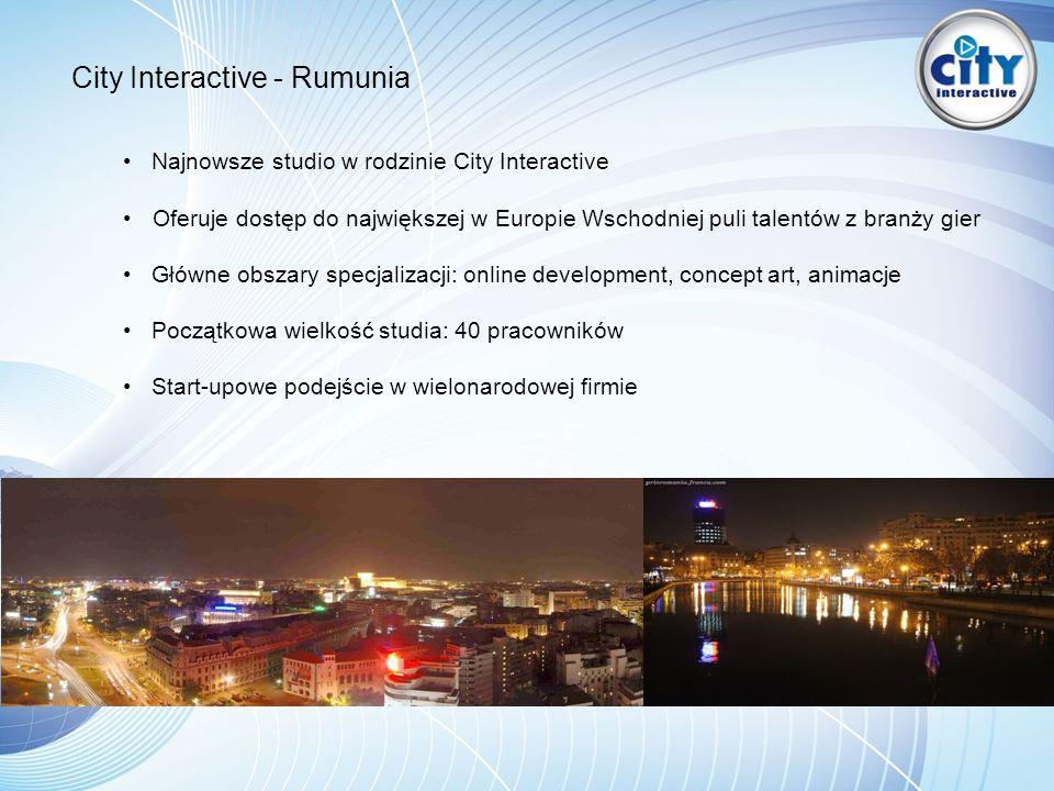 City Interactive - Rumunia Najnowsze studio w rodzinie City Interactive Oferuje dostęp do największej w Europie Wschodniej puli talentów z branży gier Główne obszary specjalizacji: online development, concept art, animacje Początkowa wielkość studia: 40 pracowników Start-upowe podejście w wielonarodowej firmie