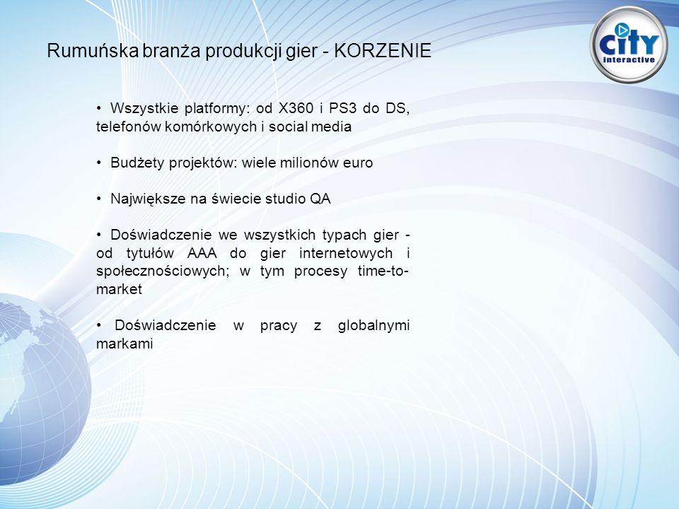 Rumuńska branża produkcji gier - KORZENIE Wszystkie platformy: od X360 i PS3 do DS, telefonów komórkowych i social media Budżety projektów: wiele milionów euro Największe na świecie studio QA Doświadczenie we wszystkich typach gier - od tytułów AAA do gier internetowych i społecznościowych; w tym procesy time-to- market Doświadczenie w pracy z globalnymi markami