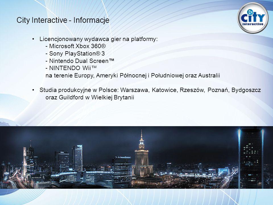 City Interactive - Informacje Licencjonowany wydawca gier na platformy: - Microsoft Xbox 360® - Sony PlayStation® 3 - Nintendo Dual Screen - NINTENDO