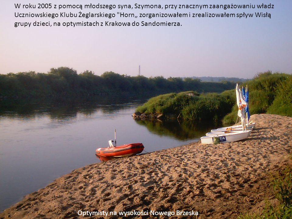 W roku 2005 z pomocą młodszego syna, Szymona, przy znacznym zaangażowaniu władz Uczniowskiego Klubu Żeglarskiego Horn zorganizowałem i zrealizowałem spływ Wisłą grupy dzieci, na optymistach z Krakowa do Sandomierza.