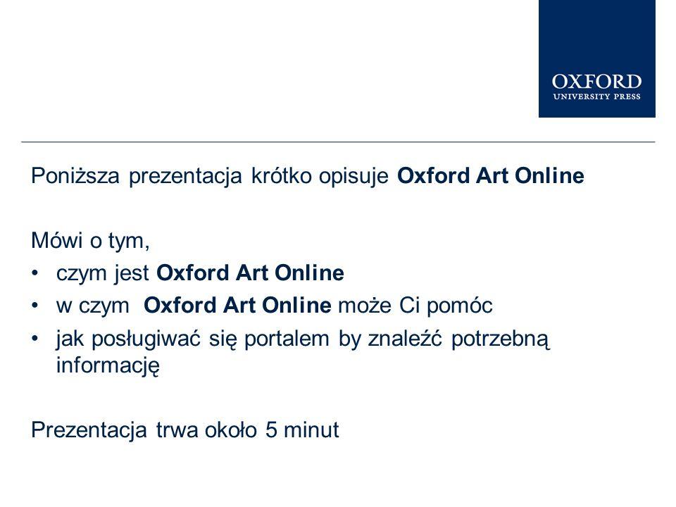Praktyka Niniejsza prezentacja obrazuje zaledwie część możliwości Oxford Art Online.