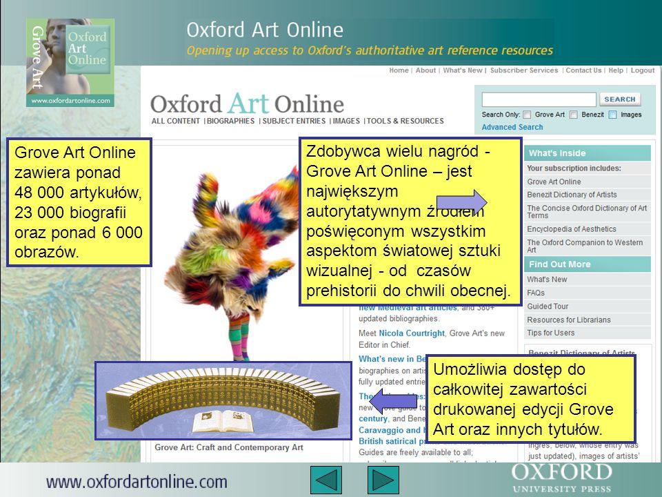 Umożliwia dostęp do całkowitej zawartości drukowanej edycji Grove Art oraz innych tytułów.