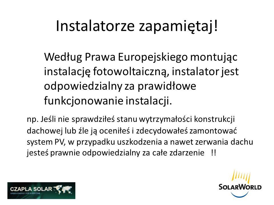 Instalatorze zapamiętaj! Według Prawa Europejskiego montując instalację fotowoltaiczną, instalator jest odpowiedzialny za prawidłowe funkcjonowanie in