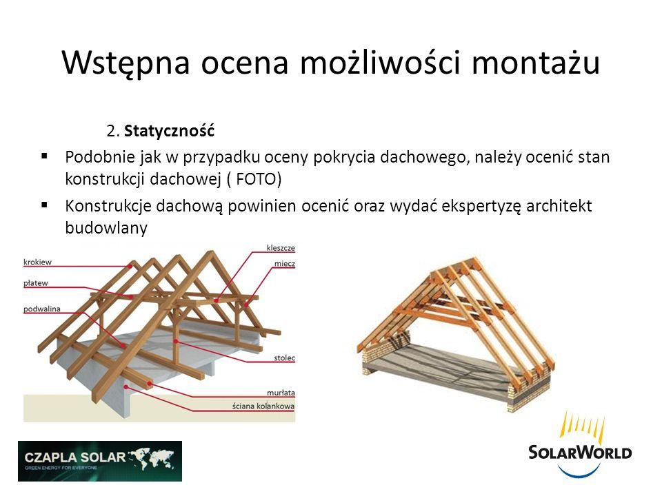 Wstępna ocena możliwości montażu 2. Statyczność Podobnie jak w przypadku oceny pokrycia dachowego, należy ocenić stan konstrukcji dachowej ( FOTO) Kon