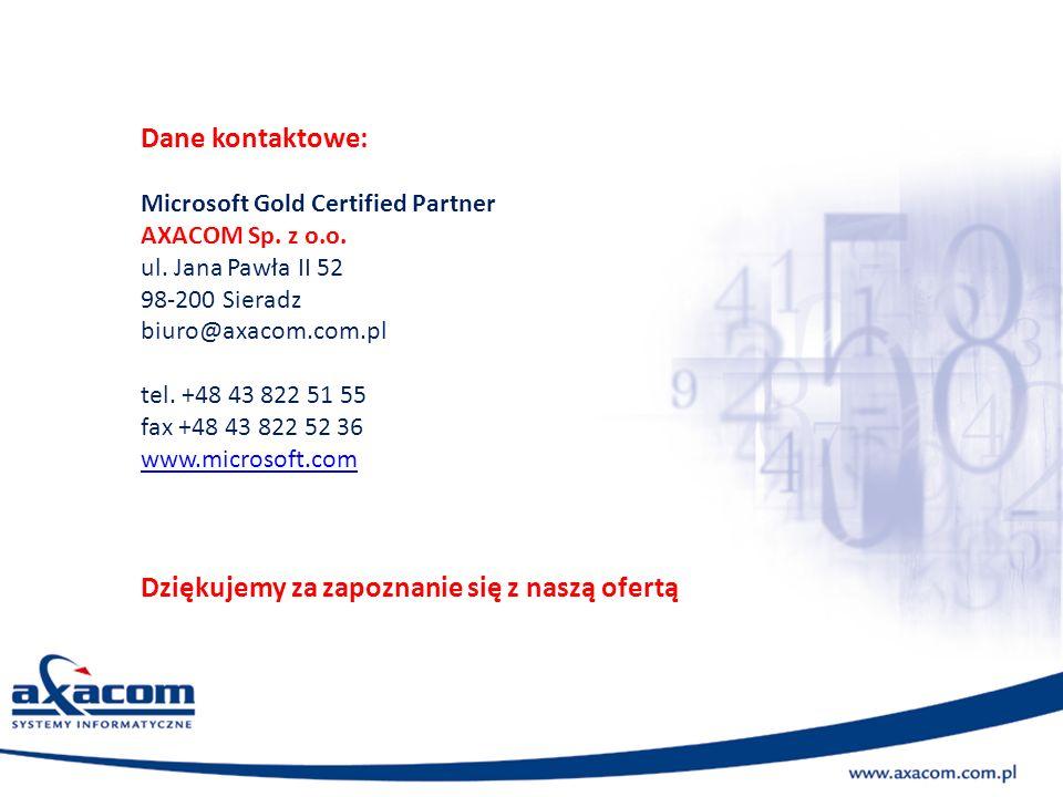 Dane kontaktowe: Microsoft Gold Certified Partner AXACOM Sp. z o.o. ul. Jana Pawła II 52 98-200 Sieradz biuro@axacom.com.pl tel. +48 43 822 51 55 fax