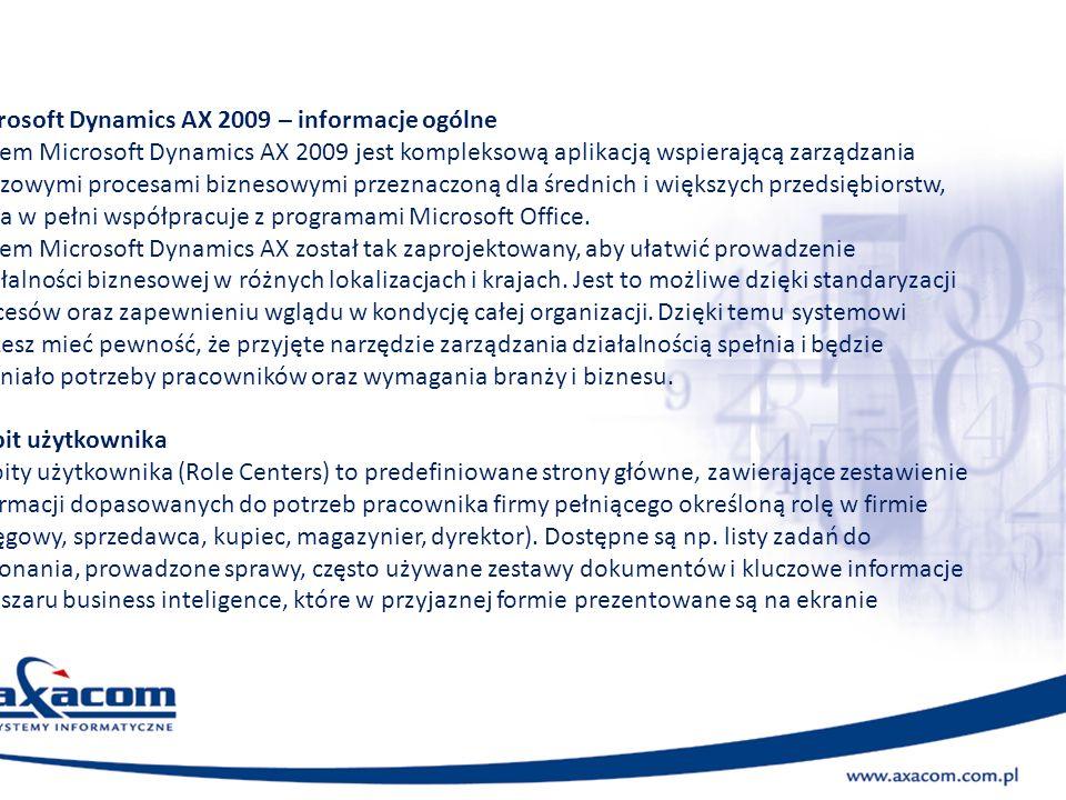 Microsoft Dynamics AX 2009 – informacje ogólne System Microsoft Dynamics AX 2009 jest kompleksową aplikacją wspierającą zarządzania kluczowymi procesa