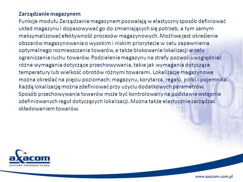 Zarządzanie magazynem Funkcje modułu Zarządzanie magazynem pozwalają w elastyczny sposób definiować układ magazynu i dopasowywać go do zmieniających s
