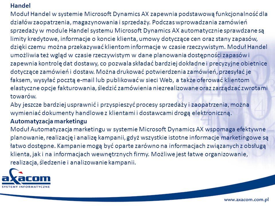 Handel Moduł Handel w systemie Microsoft Dynamics AX zapewnia podstawową funkcjonalność dla działów zaopatrzenia, magazynowania i sprzedaży. Podczas w