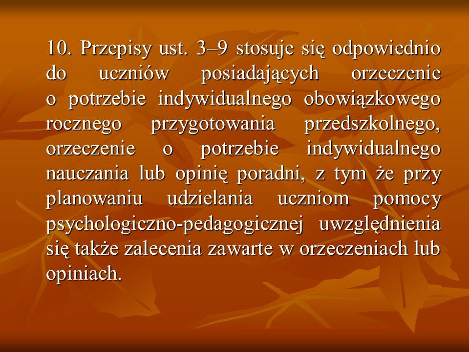 10. Przepisy ust. 3–9 stosuje się odpowiednio do uczniów posiadających orzeczenie o potrzebie indywidualnego obowiązkowego rocznego przygotowania prze