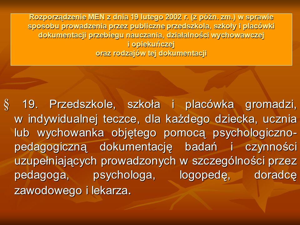 § 19. Przedszkole, szkoła i placówka gromadzi, w indywidualnej teczce, dla każdego dziecka, ucznia lub wychowanka objętego pomocą psychologiczno- peda